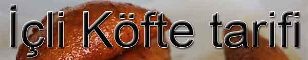 İçli köfte nasıl yapılır tarifi İçli köfte tarifleri nasıl yapılır
