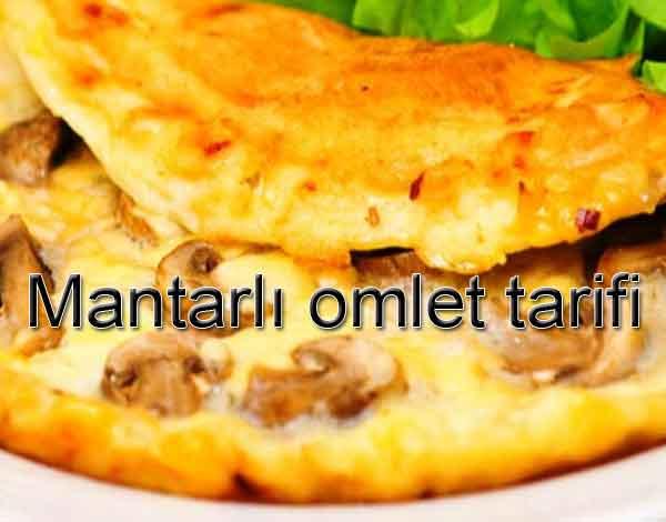 Mantarlı omlet tarifleri Mushroom omelet tarifi nasıl yapılır